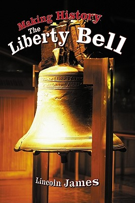 Image for Making History: The Liberty Bell (Tony Stead Nonfiction Independent Reading Collections)