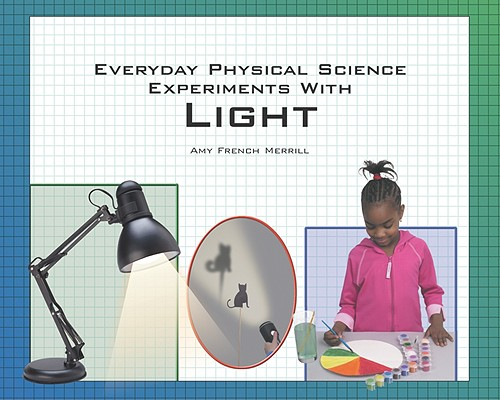 Image for Everyday Physical Science Experiments With Light (The Tony Stead Nonfiction Independent Reading Collection)