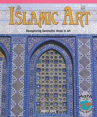 Image for Islamic Art: Recognizing Geometric Ideas in Art (Math for the Real World)