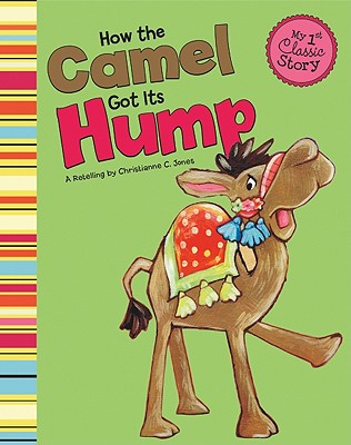 How the Camel Got Its Hump (My First Classic Story), Jones, Christianne C.