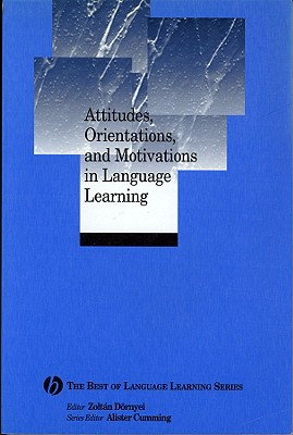 Image for Attitudes, Orientations, and Motivations in Language Learning: Advances in Theory, Research, and Applications