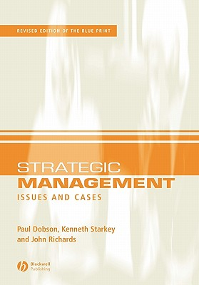 Strategic Management: Issues and Cases, Dobson, Paul W.; Starkey, Ken; Richards, John