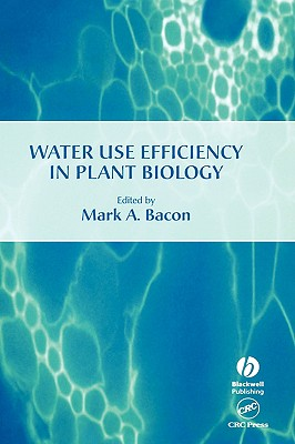 Water Use Efficiency in Plant Biology (Biological Sciences Series), bacon, jono (author) ; bacon, mark (editor)