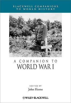 A Companion to World War I, John Horne (Editor)