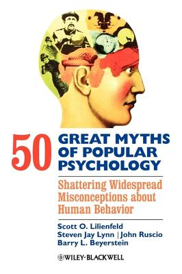 Image for 50 Great Myths of Popular Psychology - Shattering Widespread Misconceptions about Human Behavior