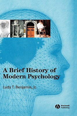 A Brief History of Modern Psychology, Benjamin Jr., Ludy T.