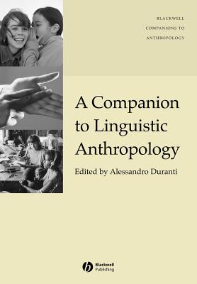 A Companion to Linguistic Anthropology, Duranti, Alessandro (ed.)