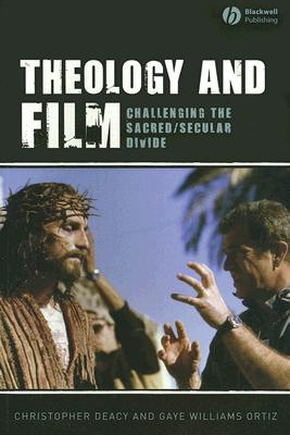 Theology and Film: Challenging the Sacred/Secular Divide, Deacy, Christopher; Ortiz, Gaye Williams