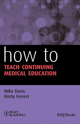 How to Teach Continuing Medical Education, Davis, Mike; Forrest, Kirsty