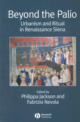 Image for Beyond the Palio: Urbanism and Ritual in Renaissance Siena