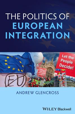 "The Politics of European Integration: Political Union or a House Divided?, ""Glencross, Andrew"""