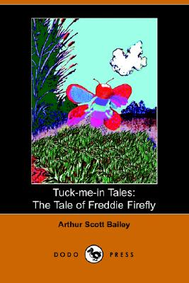 The Tale of Freddie Firefly (Tuck-me-in Tales), Bailey, Arthur Scott