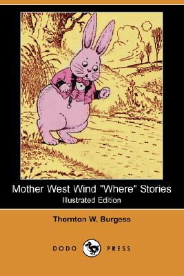 Mother West Wind Where Stories (Illustrated Edition) (Dodo Press), Burgess, Thornton W.