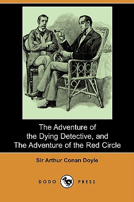 Image for The Adventure of the Dying Detective, and The Adventure of the Red Circle (Dodo Press)
