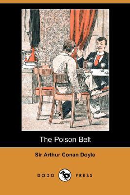 The Poison Belt (Dodo Press), Doyle, Arthur Conan; Doyle, Arthur Conan; Doyle, Sir Arthur Conan