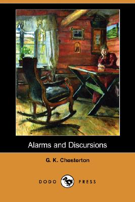 Alarms and Discursions (Dodo Press), Chesterton, G. K.