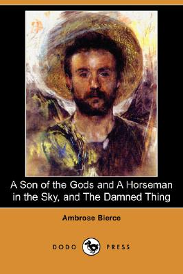 Image for A Son of the Gods and a Horseman in the Sky, and the Damned Thing (Dodo Press)