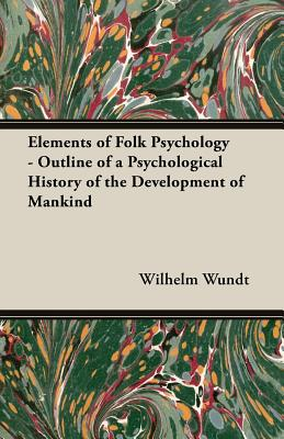 Image for Elements of Folk Psychology - Outline of a Psychological History of the Development of Mankind