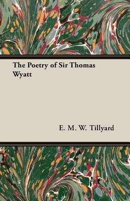 The Poetry of Sir Thomas Wyatt, Tillyard, E. M. W.