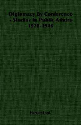 Diplomacy By Conference - Studies In Public Affairs 1920-1946, Hankey, Lord.