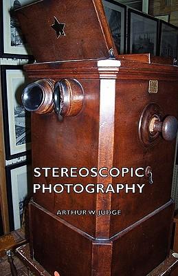 Stereoscopic Photography, Judge, Arthur W.