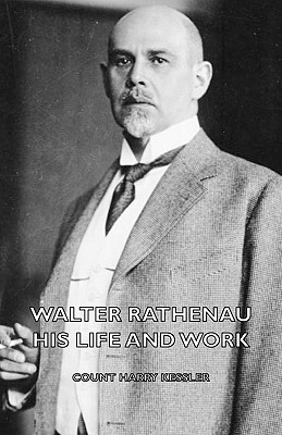 Walter Rathenau: His Life and Work, Kessler, Count Harry