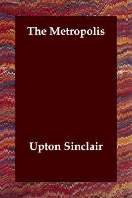 The Metropolis, Sinclair, Upton