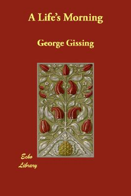 A Life's Morning, Gissing, George