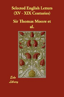 Selected English Letters (XV - XIX Centuries), Moore, Thomas