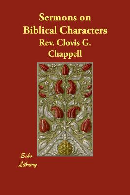 Sermons on Biblical Characters, Chappell, Rev. Clovis G.