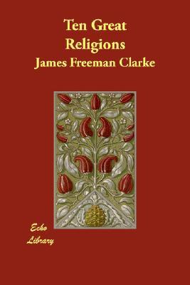 Ten Great Religions, Clarke, James Freeman