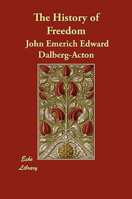The History of Freedom, Dalberg-Acton, John Emerich Edward