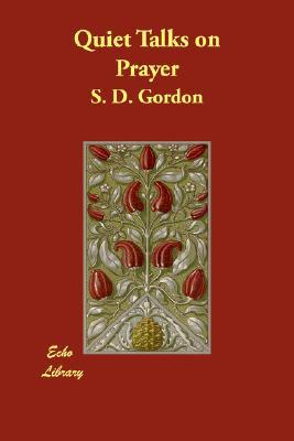 Quiet Talks on Prayer, Gordon, S. D.