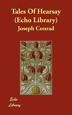 Tales of Hearsay (Echo Library), Conrad, Joseph