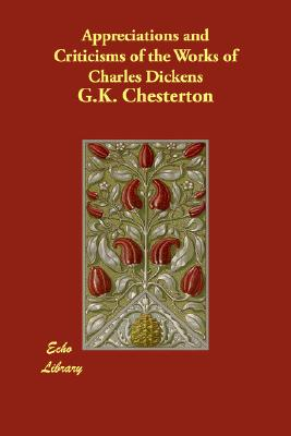 Appreciations and Criticisms of the Works of Charles Dickens, Chesterton, G. K.