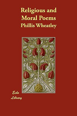 Religious and Moral Poems, Wheatley, Phillis