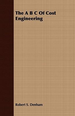 The A B C Of Cost Engineering, Denham, Robert S.