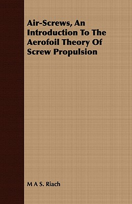Air-Screws, an Introduction to the Aerofoil Theory of Screw Propulsion, Riach, M. A. S.