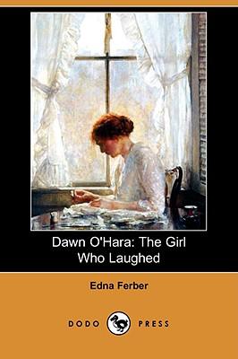 Dawn O'Hara: The Girl Who Laughed (Dodo Press), Ferber, Edna