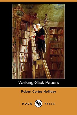 Walking-Stick Papers (Dodo Press), Holliday, Robert Cortes