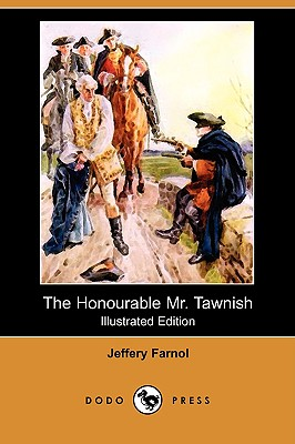 The Honourable Mr. Tawnish (Illustrated Edition) (Dodo Press), Farnol, Jeffery