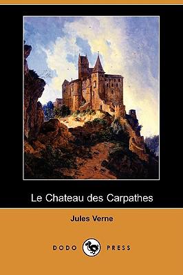 Le Chateau Des Carpathes (Dodo Press) (French Edition), Verne, Jules