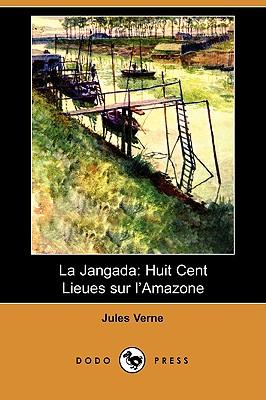 La Jangada: Huit Cent Lieues Sur L'Amazone (Dodo Press) (French Edition), Verne, Jules