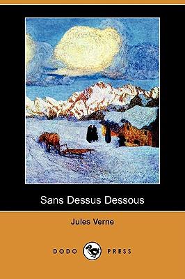 Sans Dessus Dessous (Dodo Press) (French Edition), Verne, Jules