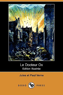 Le Docteur Ox (Edition Illustree) (Dodo Press) (French Edition), Verne, Paul; Verne, Jules