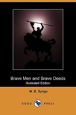 Brave Men and Brave Deeds (Illustrated Edition) (Dodo Press), Synge, M. B.