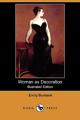 Woman as Decoration (Illustrated Edition) (Dodo Press), Burbank, Emily