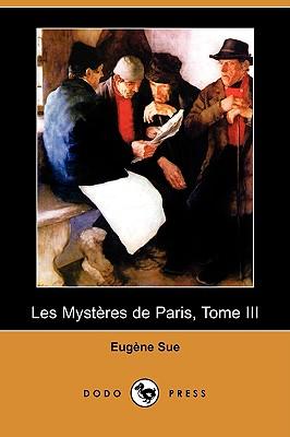 Les Mysteres de Paris, Tome III (Dodo Press) (French Edition), Sue, Eugene