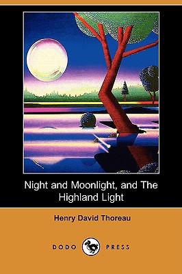 Night and Moonlight, and the Highland Light (Dodo Press), Thoreau, Henry David