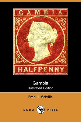 Gambia (Illustrated Edition) (Dodo Press), Melville, Fred J.